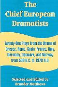 Chief European Dramatists Twenty-one Plays From The Drama Of Greece, Rome, Spain, France, It...