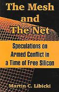Mesh And The Net Speculations On Armed Conflict In A Time Of Free Silicon