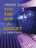 You Are Not a Gadget: A Manifesto (Thorndike Press Large Print Nonfiction Series)