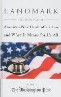 Landmark: The Inside Story of America's New Health-Care Law and What It Means For Us All (Th...