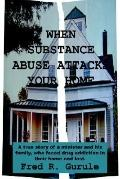 When Substance Abuse Attacks Your Home A True Story of a Minister and His Family, Who Faced ...