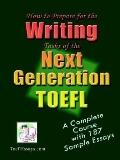 How To Prepare For The Writing Tasks Of The Next Generation Toefl A Complete Course With 187...