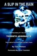 Slip in the Rain The True Story of the 1967-72 Toronto Argonauts and the Fumble That Killed ...