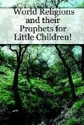 World Religions and Their Prophets for Little Children!