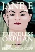 Jane E, Friendless Orphan A Memoir