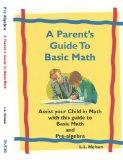 A Parent's Guide to Basic Math: Assist your Child in Math with this guide to Basic Math and ...