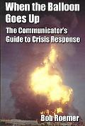 When the Balloon Goes up: The Communicator's Guide to Crisis Response