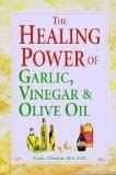 Healing Power of Garlic, Vinegar, and Olive Oil