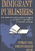 Immigrant Publishers: The Impact of Expatriate Publishers in Britain and America in the 20th...