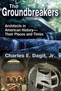 Groundbreakers : Architects in American History--Their Places and Times