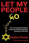 Let My People Go : The Transnational Politics of Soviet Jewish Emigration During the Cold War