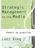 Trategic Management in the Media Industry Theory and Practice