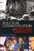 Political Communication Strategies and Practices in American Campaigns