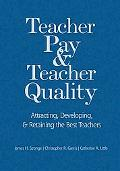 Teacher Pay & Teacher Quality Attracting, Developing, & Retaining the Best Teachers