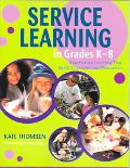 Service Learning in Grades K-8 Experiential Learning That Builds Character And Motivation