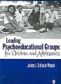 Leading Psychoeducational Groups for Children And Adolescents