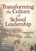 Transforming The Culture Of School Leadership Humanizing Our Practice