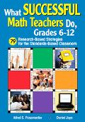 What Successful Math Teachers Do, Grades 6-12 79 Research-based Strategies for the Standards...