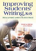 Improving Students' Writing, K-8 From Meaning-Making To High Stakes!