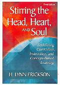 Stirring the Head, Heart, and Soul: Redefining Curriculum, Instruction, and Concept-Based Le...