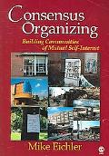 Consensus Organizing Building Communities of Mutual Self-Interest