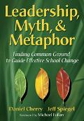 Leadership, Myth, & Metaphor Finding Common Ground to Guide Effective School Change