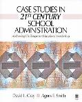 Case Studies in 21st Century School Administration Addressing Challenges for Educational Lea...