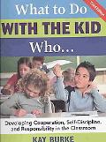 What to Do with the Kid Who: Developing Cooperation, Self-Discipline, and Responsibility in ...