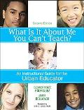 What Is It About Me You Can't Teach? An Instructional Guide for the Urban Educator