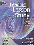 Leading Lesson Study A Practical Guide for Teachers and Facilitators