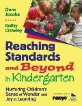 Reaching Standards and Beyond in Kindergarten: Nurturing Children's Sense of Wonder and Joy ...