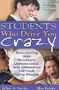 Students Who Drive You Crazy: Succeeding with Resistant, Unmotivated, and Otherwise Difficul...