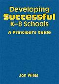 Developing Successful K-8 Schools: A Principal's Guide