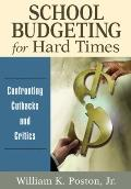 School Budgeting for Hard Times : Confronting Cutbacks and Critics