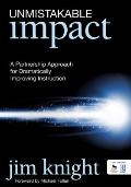 Unmistakable Impact : A Partnership Approach for Dramatically Improving Instruction