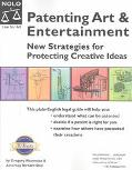 Patenting Art & Entertainment New Strategies for Protecting Creative Ideas