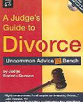 Judge's Guide to Divorce Uncommon Advice from the Bench