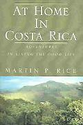 At Home In Costa Rica Adventures In Living The Good Life