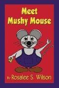 Meet Mushy Mouse
