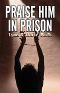 Praise Him in Prison