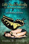 Little Black Butterfly in Iridescent Sunlight A Collection of Poems