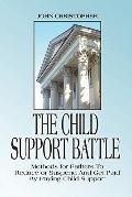 Child Support Battle Methods for Fathers to Reduce or Suspend And Get Paid by Paying Child S...