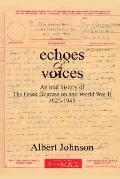 Echoes and Voices: An Oral History of the Great Depression and World War II 1925-1945