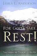 For God's Sake, Rest!: Discovering the Pleasure of His Rest