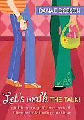 Let's Walk the Talk!: Girlfriend to Girlfriend on Faith, Friendship, and Finding Real Love