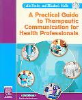 Practical Guide to Therapeutic Communication for Health Professionals