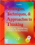 Strategies, Techniques, & Approaches to Thinking Critical Thinking Cases in Nursing