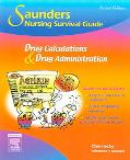 Saunders Nursing Survival Guide Drug Calculations & Drug Administration