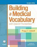 Building a Medical Vocabulary: with Spanish Translations, 7e (Leonard, Building a Medical Vo...