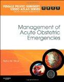 Management of Acute Obstetric Emergencies: Female Pelvic Surgery Video Atlas Series (Female ...